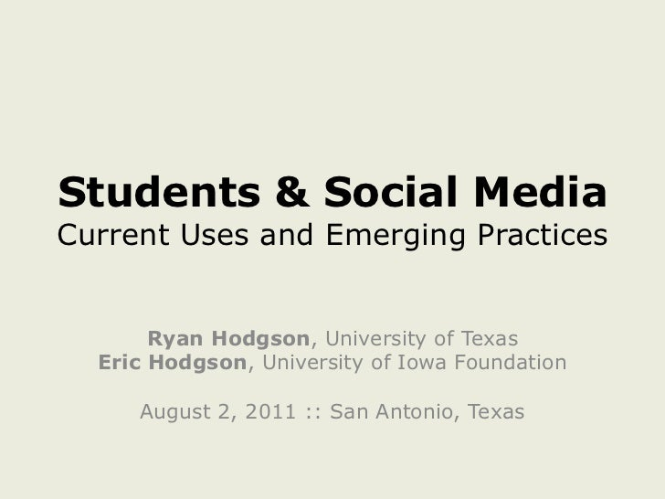 Students & Social MediaCurrent Uses and Emerging Practices<br />Ryan Hodgson, University of Texas<br />Eric Hodgson, Unive...