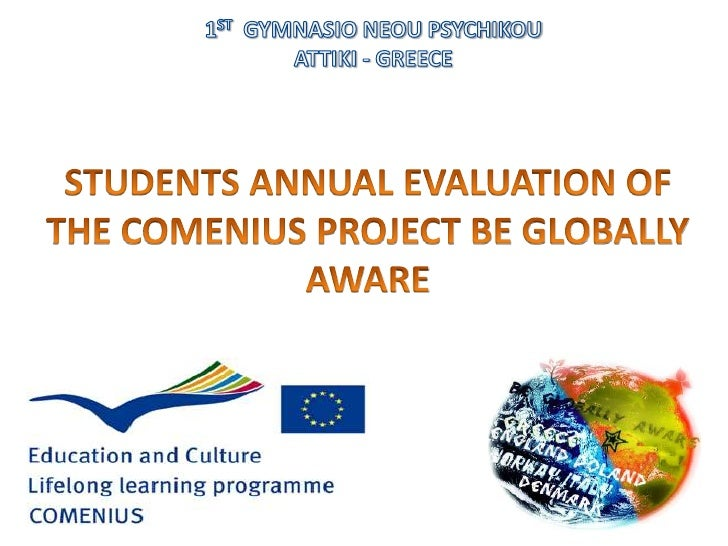 1ST  GYMNASIO NEOU PSYCHIKOU<br />ATTIKI - GREECE<br />STUDENTS ANNUAL EVALUATION OF THE COMENIUS PROJECT BE GLOBALLY AWAR...