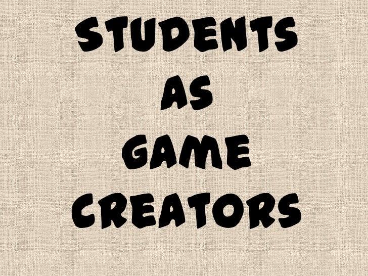 Students   as  gamecreators
