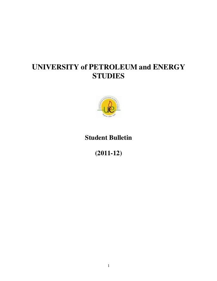 UNIVERSITY of PETROLEUM and ENERGY               STUDIES           Student Bulletin              (2011-12)                ...