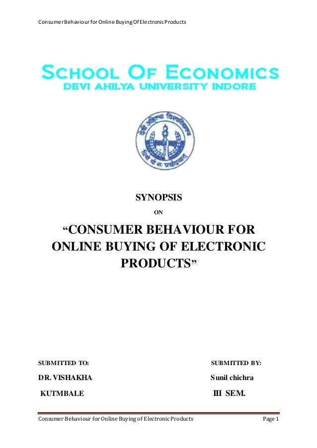 synopsis on consumer behaving behaviour Synopsis on consumer behaving behaviour consumer buying behaviour introduction: consumer buying behavior is the study of human responses to products or services and the marketing of.
