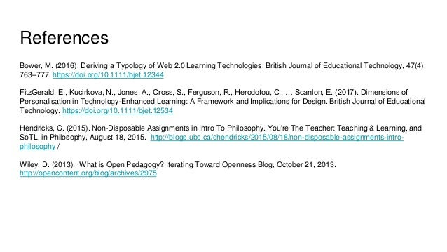References Bower, M. (2016). Deriving a Typology of Web 2.0 Learning Technologies. British Journal of Educational Technolo...