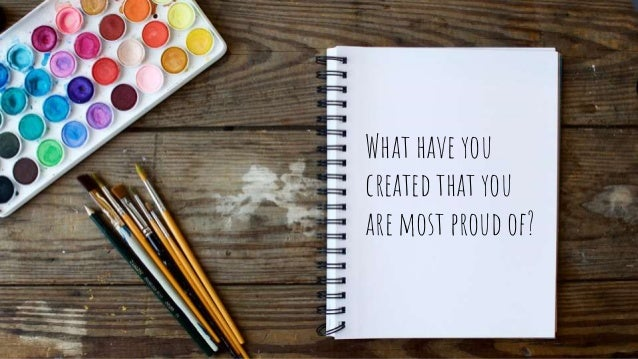 What have you created that you are most proud of?