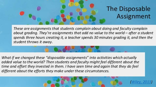 """The Disposable Assignment What if we changed these """"disposable assignments"""" into activities which actually added value to ..."""
