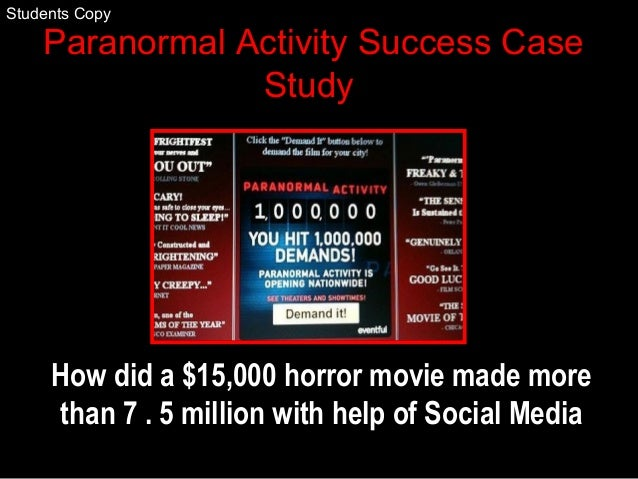 Paranormal Activity Success Case Study How did a $15,000 horror movie made more than 7 . 5 million with help of Social Med...