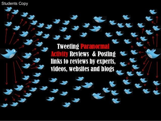 Tweeting Paranormal Activity Reviews & Posting links to reviews by experts, videos, websites and blogs Students Copy