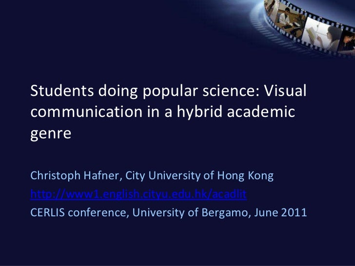 Students doing popular science: Visual communication in a hybrid academic genre<br />ChristophHafner, City University of H...