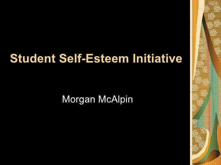 Student Self-Esteem Initiative         Morgan McAlpin