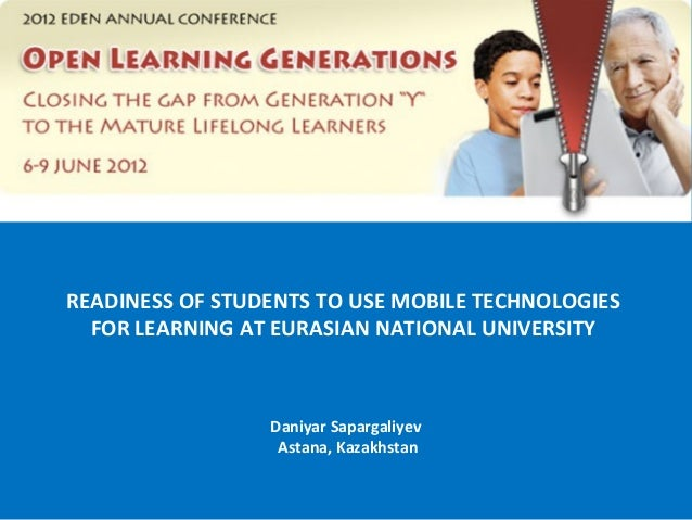 READINESS OF STUDENTS TO USE MOBILE TECHNOLOGIES  FOR LEARNING AT EURASIAN NATIONAL UNIVERSITY                 Daniyar Sap...