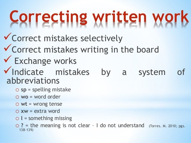 Correcting written work  Correct mistakes selectively  Correct mistakes writing in the board   Exchange works  Indicat...