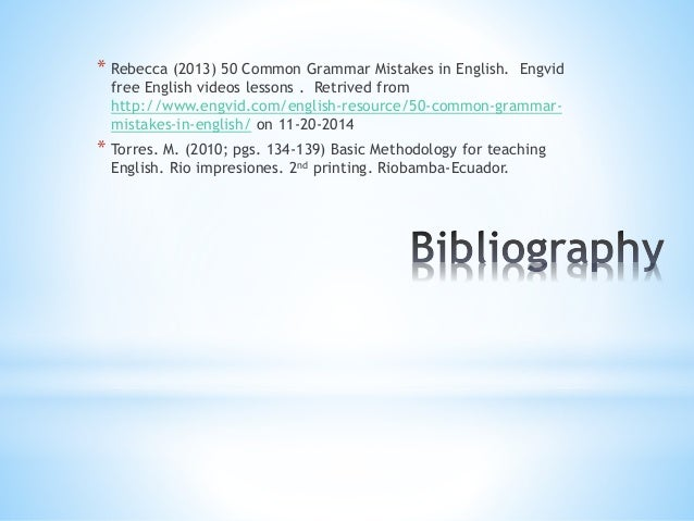 * Rebecca (2013) 50 Common Grammar Mistakes in English. Engvid  free English videos lessons . Retrived from  http://www.en...