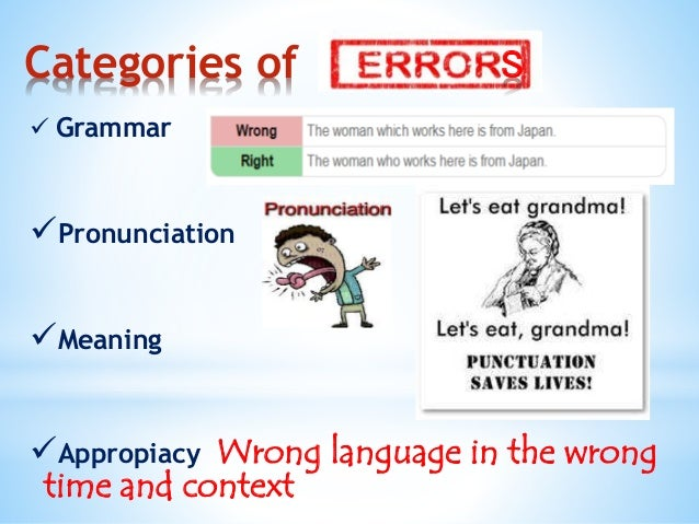 Categories of S   Grammar  Pronunciation  Meaning  Appropiacy Wrong language in the wrong  time and context