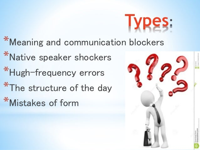 Types  *Meaning and communication blockers  *Native speaker shockers  *Hugh-frequency errors  *The structure of the day  *...
