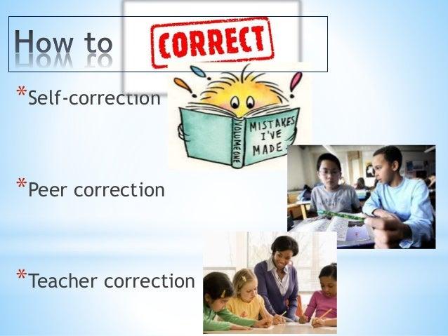 *Self-correction  *Peer correction  *Teacher correction