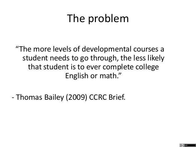 """The problem """"The more levels of developmental courses a student needs to go through, the less likely that student is to ev..."""
