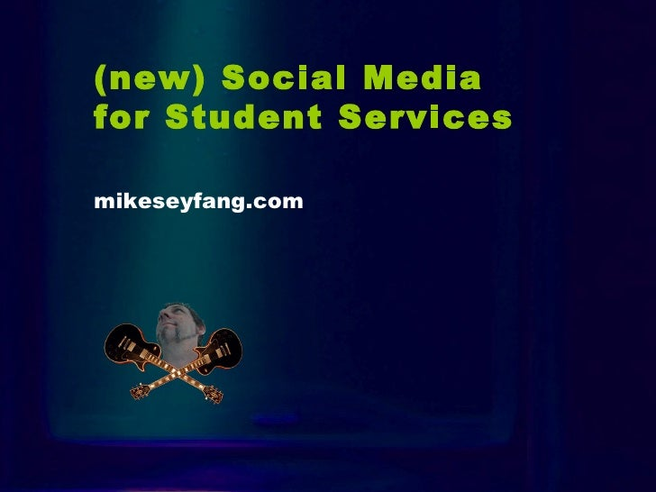 Intro (new) Social Media  for Student Services   mikeseyfang.com