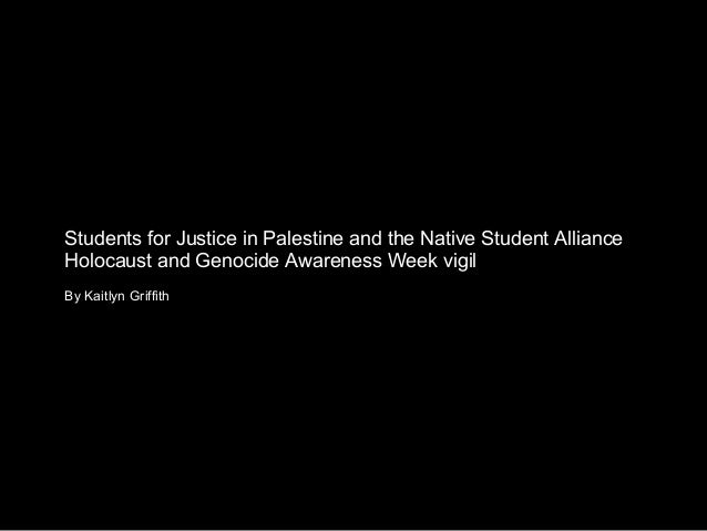 Students for Justice in Palestine and the Native Student AllianceHolocaust and Genocide Awareness Week vigilBy Kaitlyn Gri...