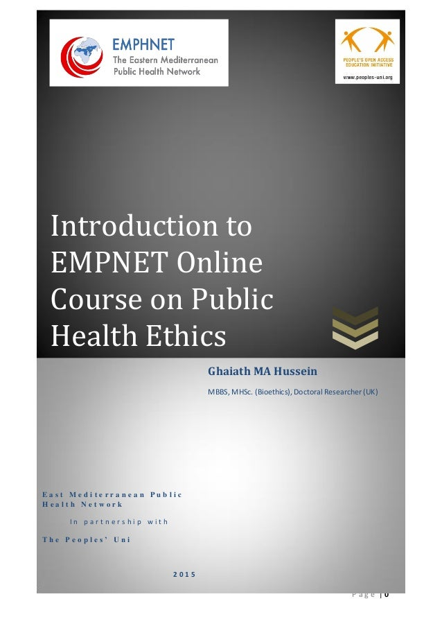   0P a g e Introduction to EMPNET Online Course on Public Health Ethics E a s t M e d i t e r r a n e a n P u b l i c H e ...