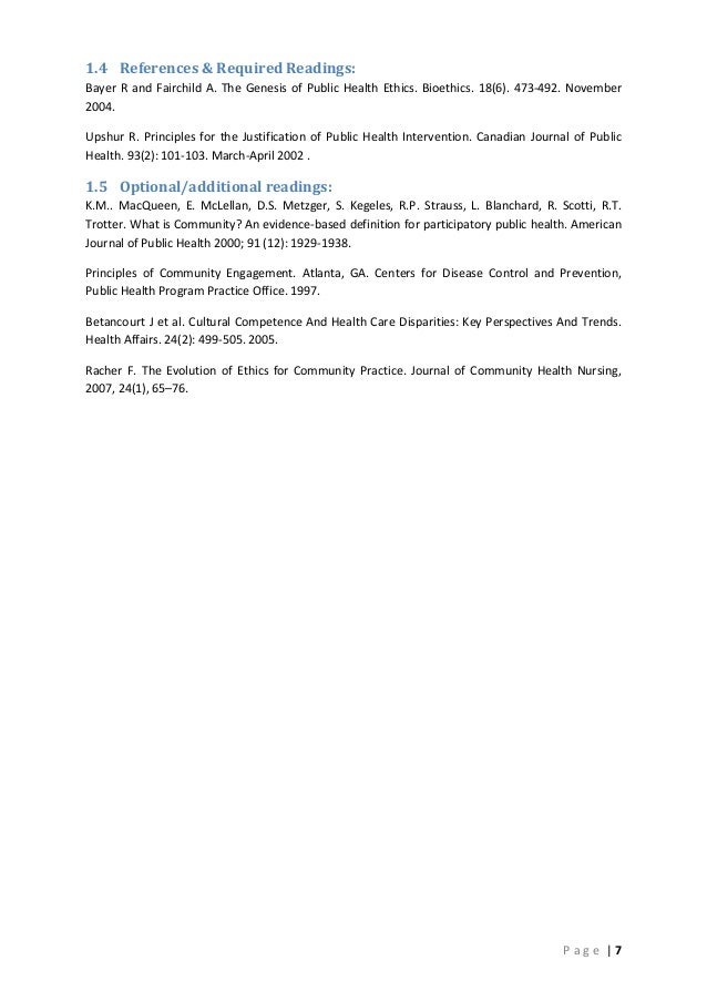   7P a g e 1.4 References & Required Readings: Bayer R and Fairchild A. The Genesis of Public Health Ethics. Bioethics. 18...