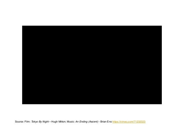 Source: Film: Tokyo By Night – Hugh Mitton; Music: An Ending (Ascent) - Brian Eno https://vimeo.com/71232023!