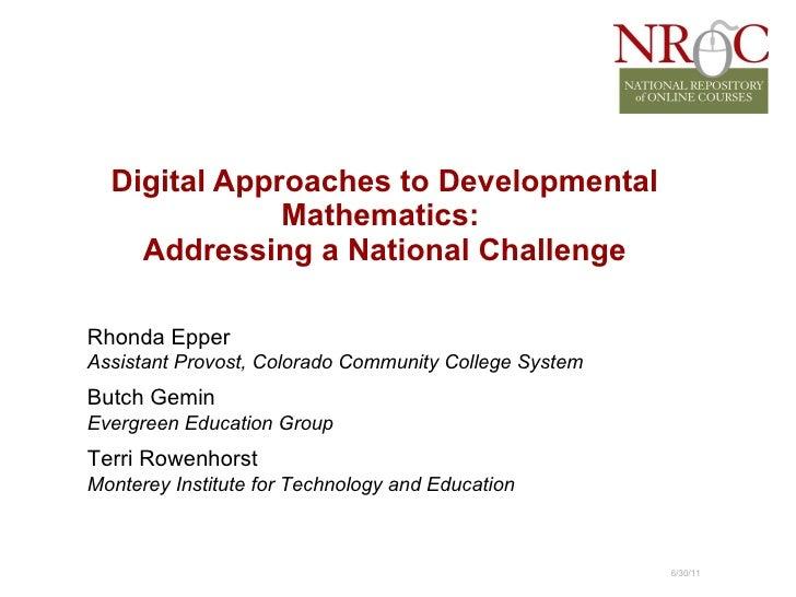 Digital Approaches to Developmental Mathematics:  Addressing a National Challenge 6/30/11 Rhonda Epper Assistant Provost, ...