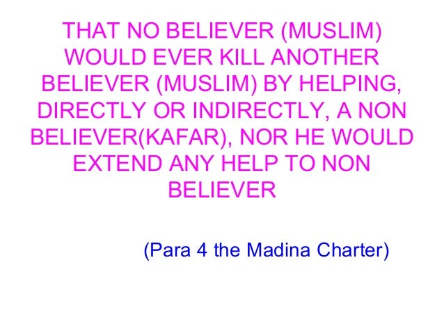 THAT NO BELIEVER (MUSLIM) WOULD EVER KILL ANOTHER BELIEVER (MUSLIM) BY HELPING, DIRECTLY OR INDIRECTLY, A NON BELIEVER(KAF...