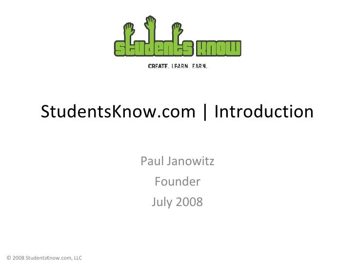 StudentsKnow.com | Introduction Paul Janowitz Founder July 2008
