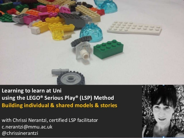 Learning to learn at Uni using the LEGO® Serious Play® (LSP) Method Building individual & shared models & stories with Chr...