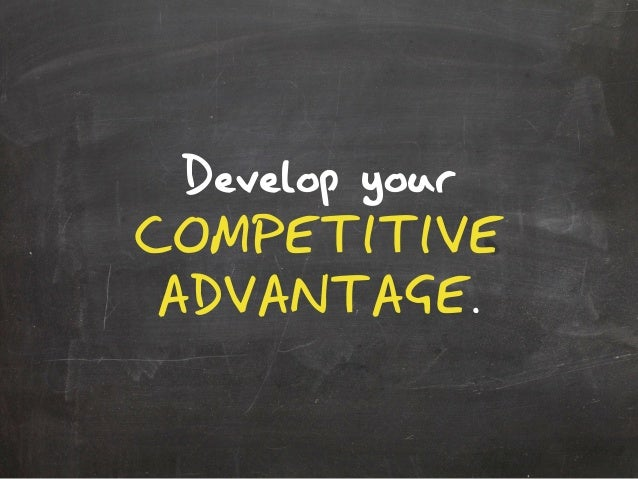 Develop yourCOMPETITIVEADVANTAGE.