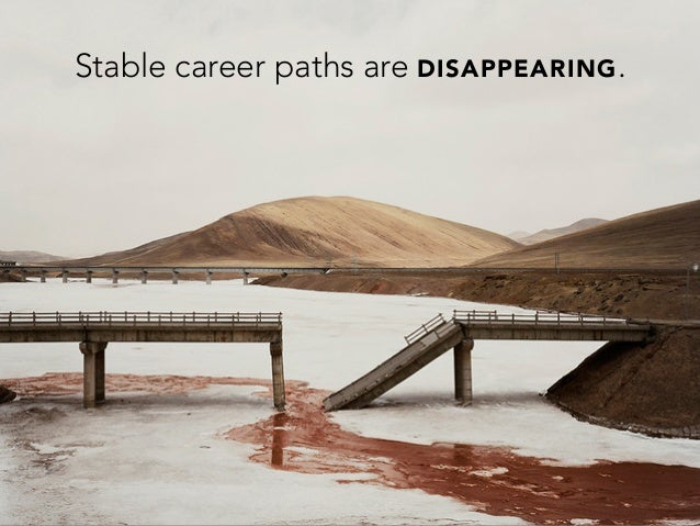 Stable career paths are DISAPPEARING.