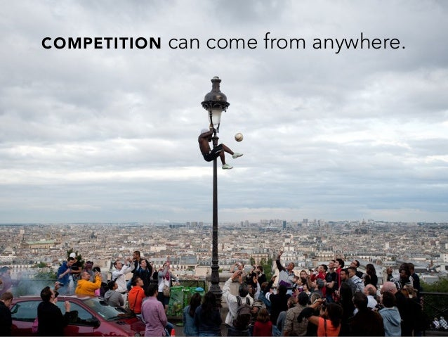 COMPETITION can come from anywhere.