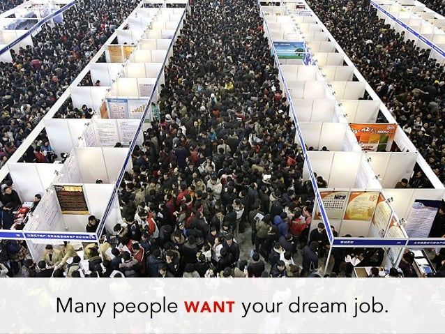 Many people WANT your dream job.