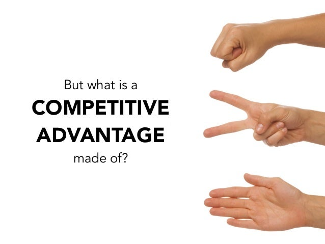 But what is amade of?COMPETITIVEADVANTAGE