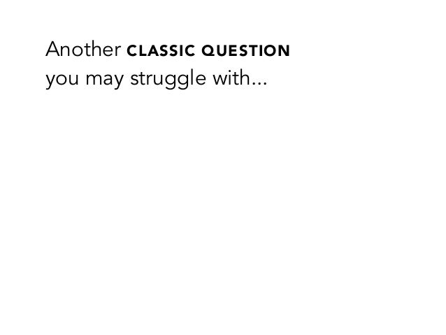 Another CLASSIC QUESTIONyou may struggle with...