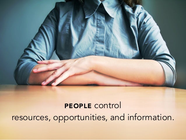 PEOPLE controlresources, opportunities, and information.