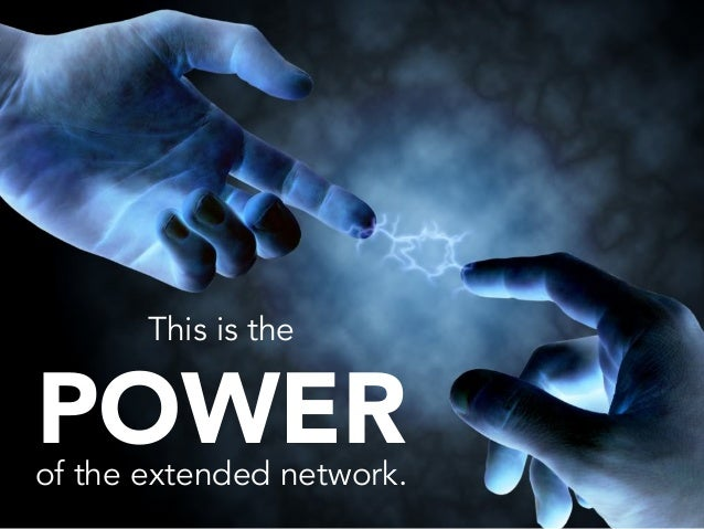 This is thePOWERof the extended network.