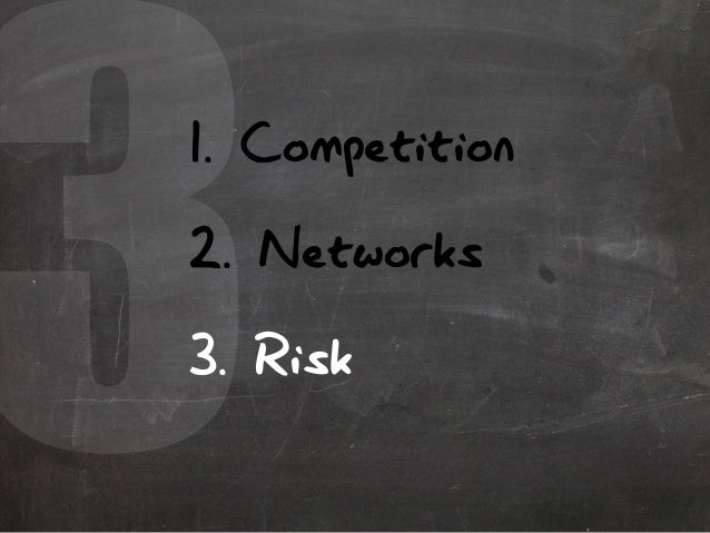 31. Competition2. Networks3. Risk