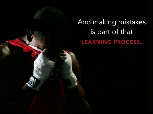 And making mistakesis part of thatLEARNING PROCESS.