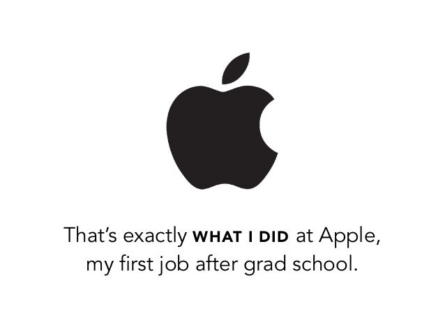 That's exactly WHAT I DID at Apple,my first job after grad school.