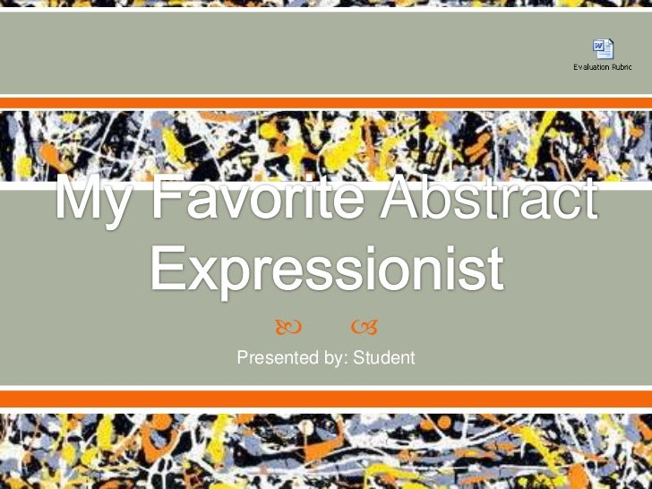 My Favorite Abstract Expressionist<br />Presented by: Student<br />