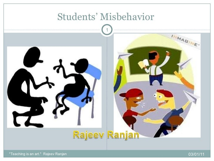 "Students' Misbehavior  03/01/11 ""Teaching is an art.""  Rajeev Ranjan"