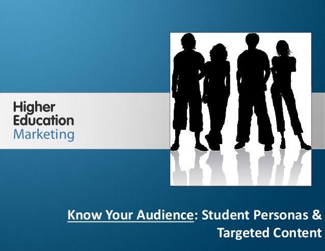 Know Your Audience: Student Personas &  Targeted Content  Slide 1  Know Your Audience: Student Personas &  Targeted Conten...