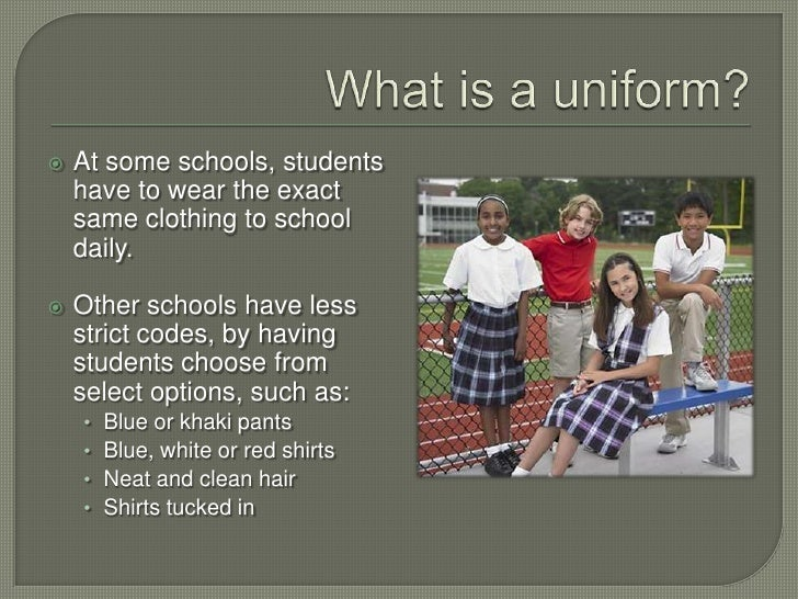 students should wear uniforms to school <br > 3 what is a uniform