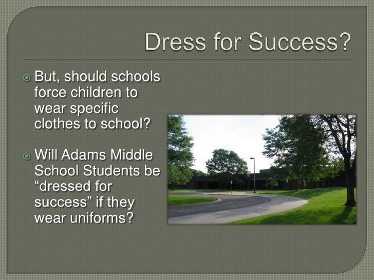 should students have to wear school uniforms essay Should students be required to wear uniforms to school essays: over 180,000 should students be required to wear uniforms to school essays, should students be required to wear uniforms to school.