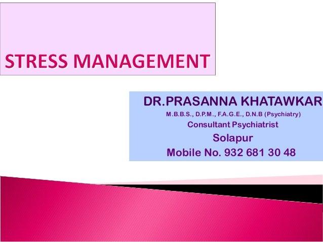 DR.PRASANNA KHATAWKAR  M.B.B.S., D.P.M., F.A.G.E., D.N.B (Psychiatry)  Consultant Psychiatrist  Solapur  Mobile No. 932 68...