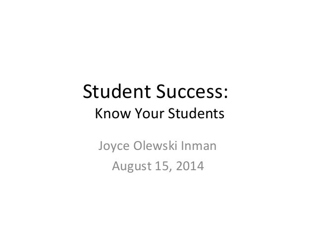 Student Success: Know Your Students Joyce Olewski Inman August 15, 2014