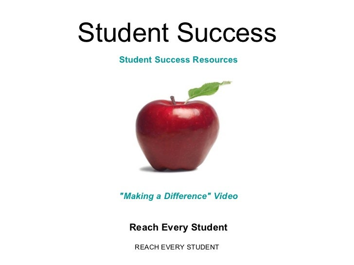 """Student Success Reach Every Student """"Making a Difference"""" Video Student Success Resources"""