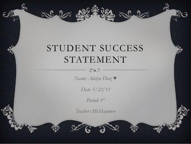 STUDENT SUCCESSSTATEMENTName: Adelyn Diaz ♥Date: 5/22/13Period: 1stTeacher: Mr.Haymore