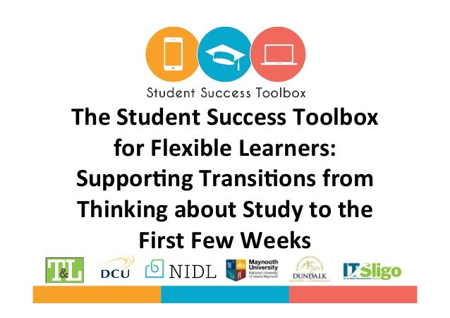 The	Student	Success	Toolbox	 for	Flexible	Learners:	 Suppor8ng	Transi8ons	from	 Thinking	about	Study	to	the	 First	Few	Wee...