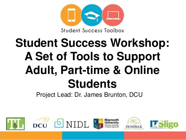 Project Lead: Dr. James Brunton, DCU Student Success Workshop: A Set of Tools to Support Adult, Part-time & Online Students